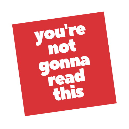 You're Not Going To Read This